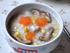 香菇玉米胡萝卜鸡肉粥